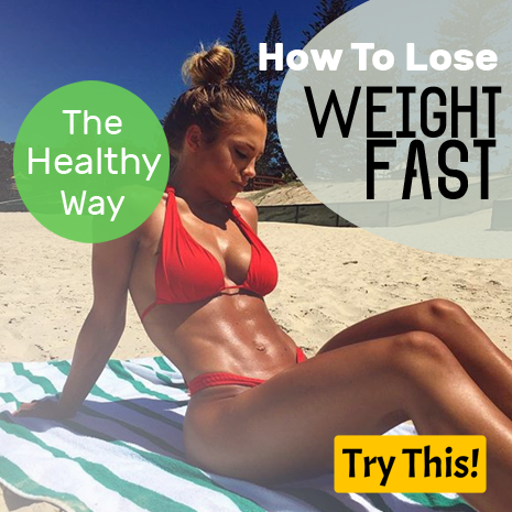 How To Lose Weight Fast – The Healthy Way