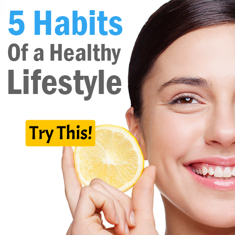 Healthy Lifestyle: 5 Habits Of a Healthy Lifestyle