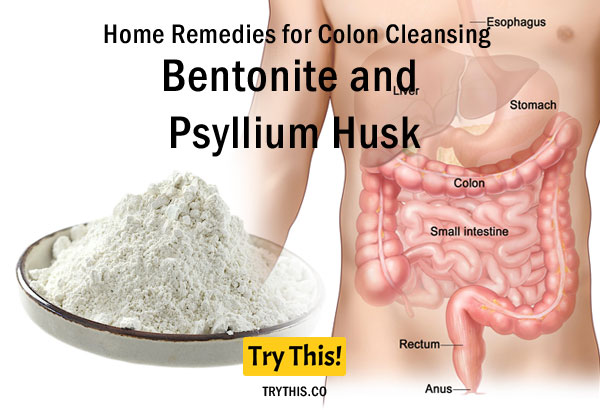 Bentonite and Psyllium Husk as a Home Remedies for Colon Cleansing