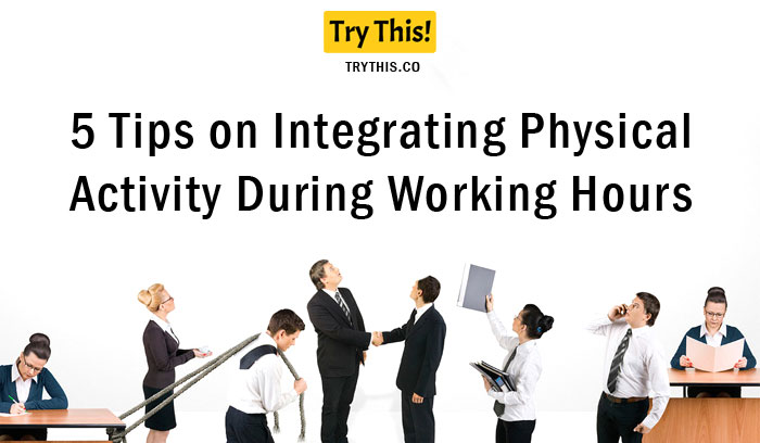 5 Tips on Integrating Physical Activity During Working Hours