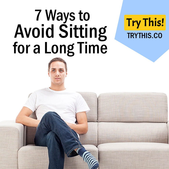 7 Ways to Avoid Sitting for a Long Time