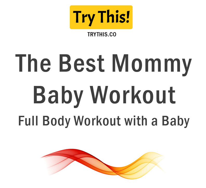 The Best Mommy Baby Workout: Full Body Workout with a Baby