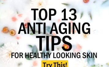 Top 13 Anti Aging Tips for Healthy Looking Skin