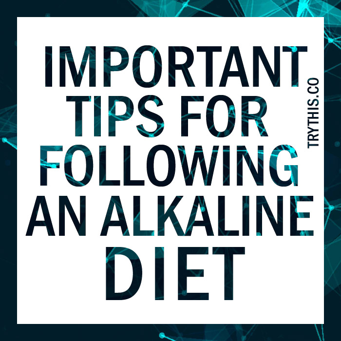 Important Tips for Following an Alkaline Diet