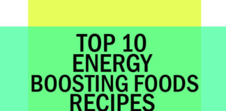 Foods That Give You Energy: Top 10 Energy Boosting Foods Recipes