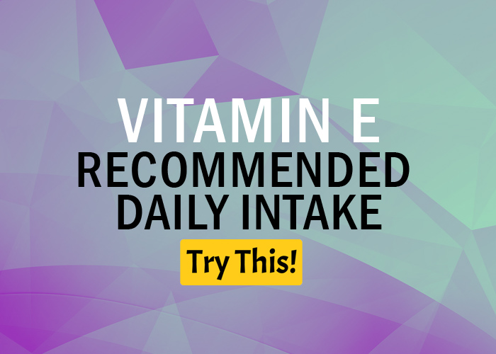 Recommended Daily Intake of Vitamin E