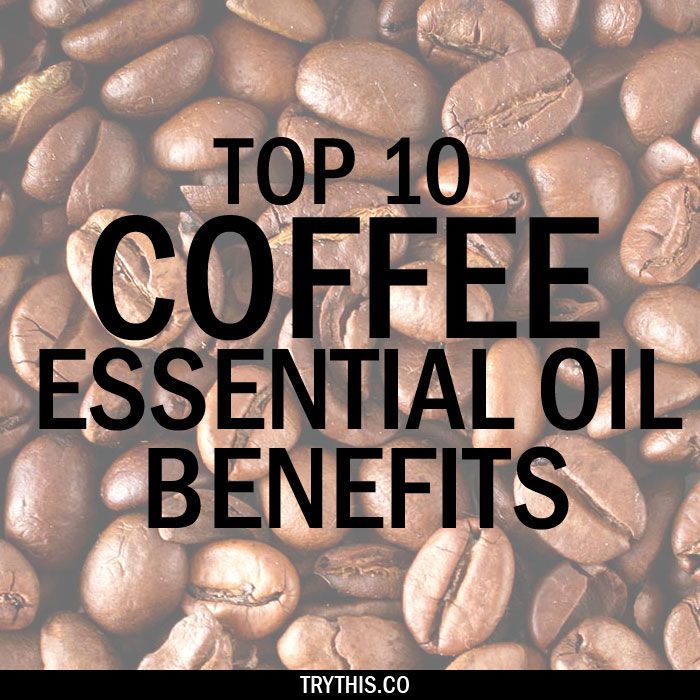 Top 10 Coffee Essential Oil Benefits - Health Tips - Try This!
