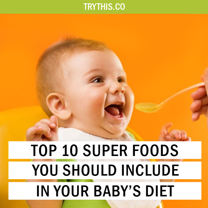 Top 10 Super Foods You Should Include In Your Baby's Diet