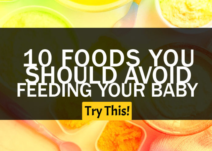 Baby Food? 10 Foods You Should Avoid Feeding Your Baby