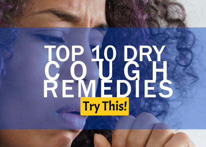 Dry Cough Causes? Top 10 Dry Cough Remedies