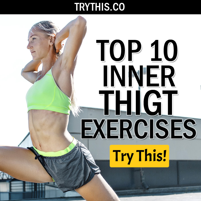 Inner Thigh Workout: Top 10 Inner Thigh Exercises
