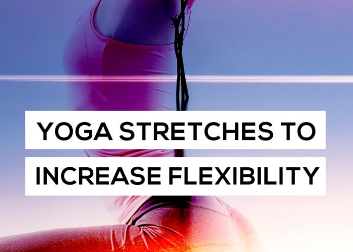 6 Yoga Stretches to Increase Flexibility