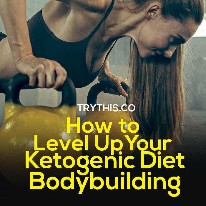 How to Level Up Your Ketogenic Diet Bodybuilding
